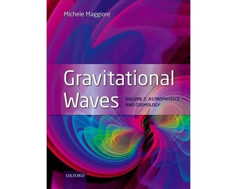 Gravitational Waves : Astrophysics and Cosmology -   Book 2 by Michele Maggiore (Hardcover) - image 1 of 1