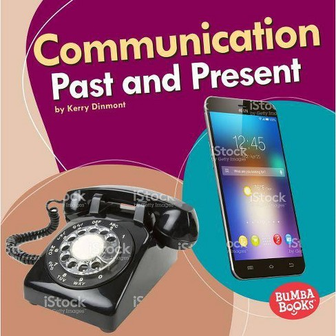 Communication Past and Present - (Bumba Books (R) -- Past and Present) by  Kerry Dinmont (Hardcover) - image 1 of 1