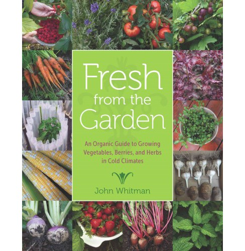 Fresh from the Garden : An Organic Guide to Growing Vegetables, Berries, and Herbs in Cold Climates - image 1 of 1