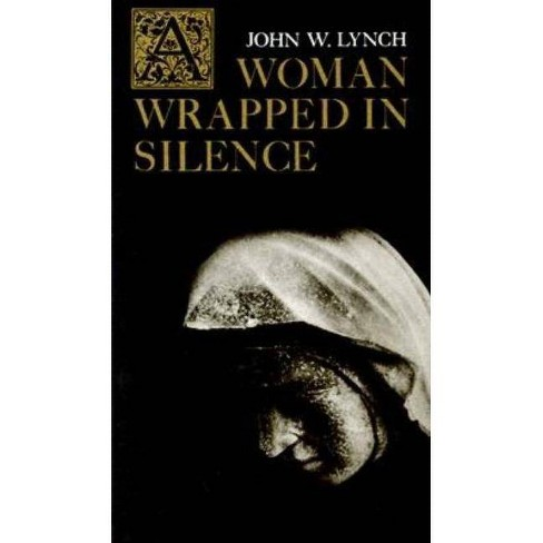 A Woman Wrapped in Silence - by  John W Lynch (Paperback) - image 1 of 1