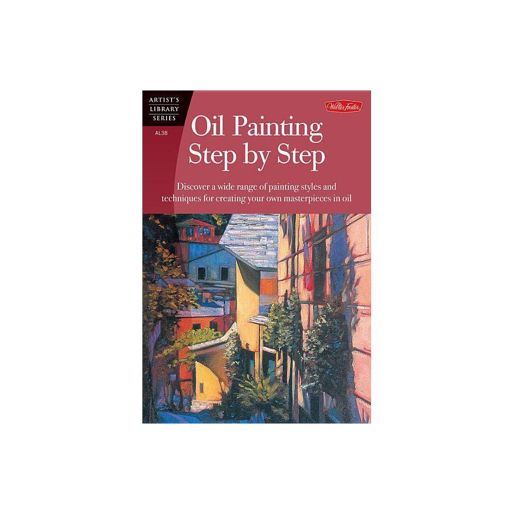 Oil Painting Step By Step Artist S Library Paperback By John Loughlin Caroline Zimmerman Tom Swimm Anita Hampton Paperback