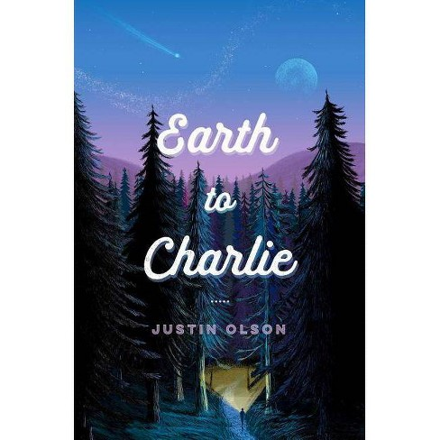 Earth to Charlie - by  Justin Olson (Hardcover) - image 1 of 1