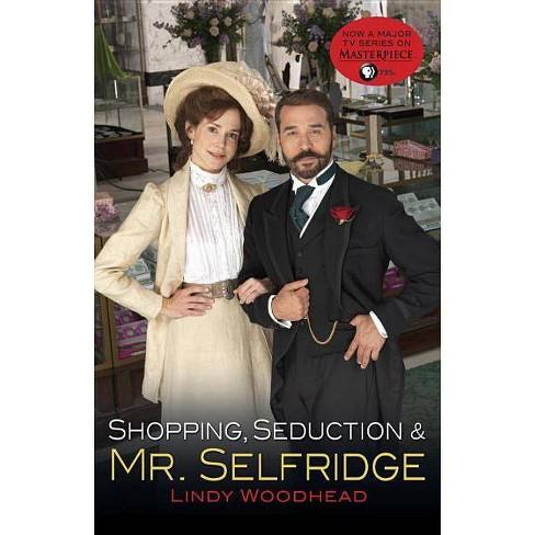 Shopping, Seduction & Mr. Selfridge (Reprint) (Paperback) by Lindy Woodhead - image 1 of 1
