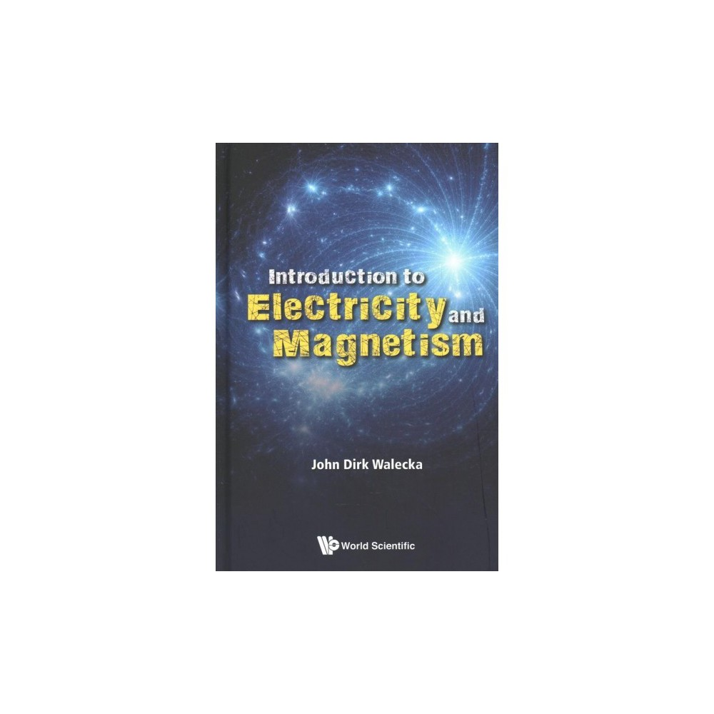 Introduction to Electricity and Magnetism - by John Dirk Walecka (Hardcover)