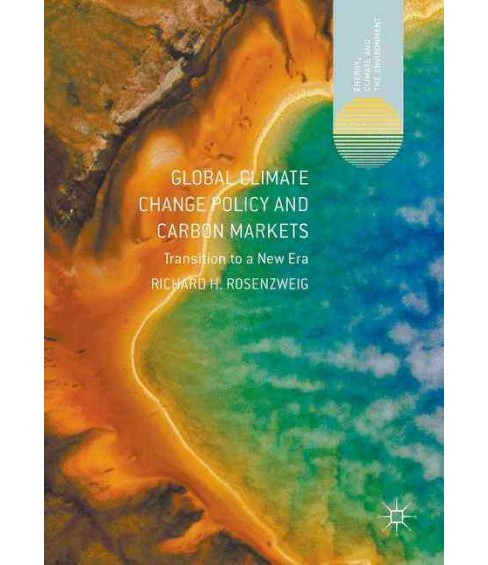Global Climate Change Policy and Carbon Markets : Transition to a New Era (Hardcover) (Richard H. - image 1 of 1