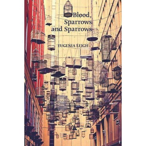 Blood, Sparrows and Sparrows - (Stahlecker Selections) by  Eugenia Leigh (Paperback) - image 1 of 1