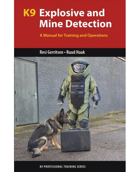K9 Explosive and Mine Detection : A Manual for Training and Operations (Paperback) (Resi Gerritsen & - image 1 of 1