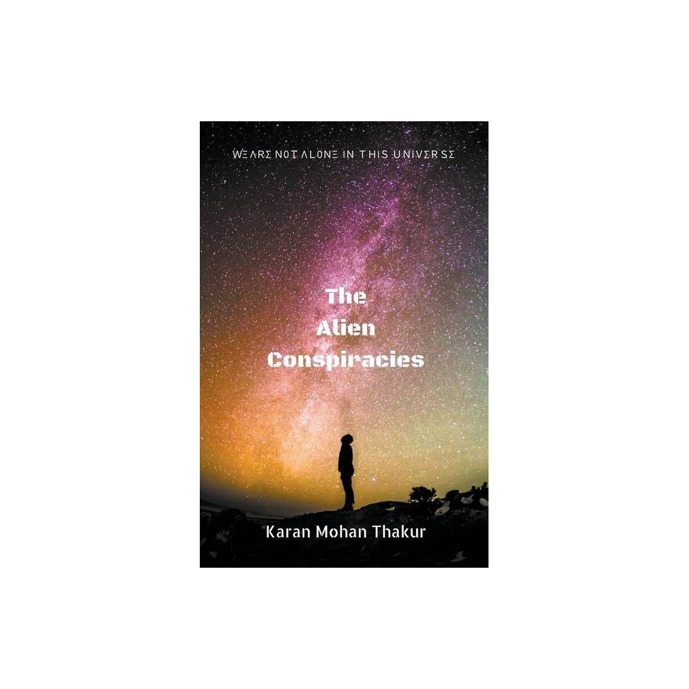 The Alien Conspiracies By Karan Mohan Thakur Paperback