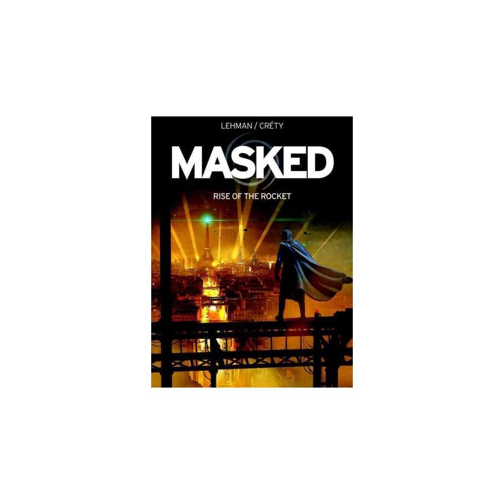 Masked : Rise Of The Rocket - (Masked) by Serge Lehman (Paperback)