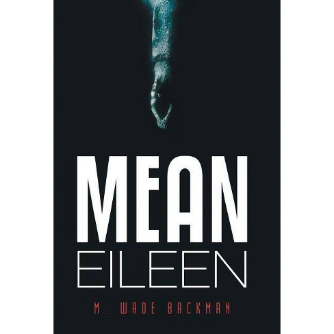 Mean Eileen - by  M Wade Backman (Hardcover) - image 1 of 1