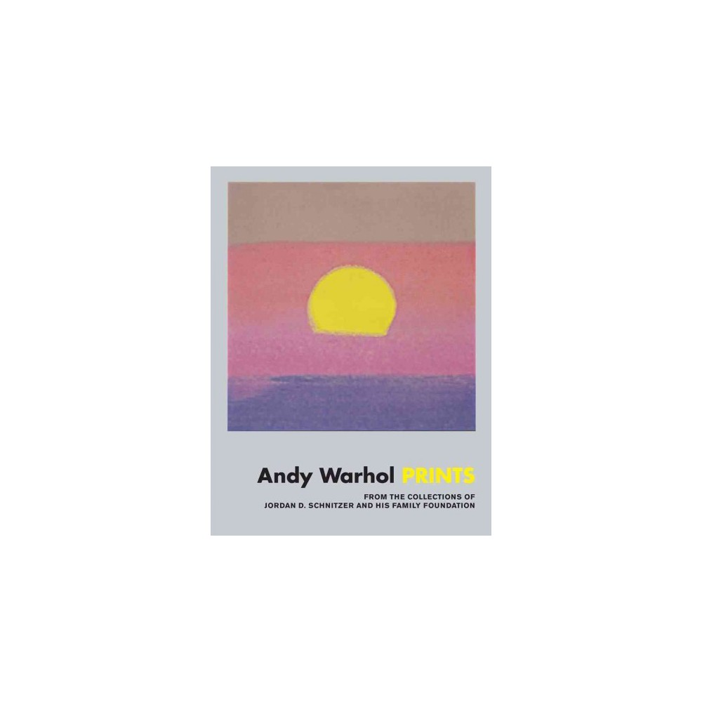 Andy Warhol Prints : From the Collections of Jordan D. Schnitzer and His Family Foundation (Hardcover)