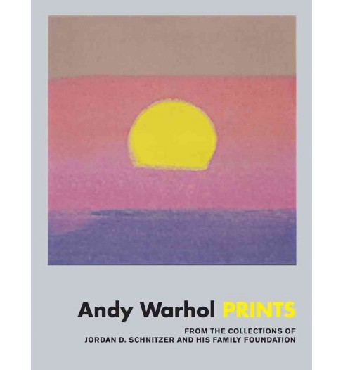 Andy Warhol Prints : From the Collections of Jordan D. Schnitzer and His Family Foundation (Hardcover) - image 1 of 1