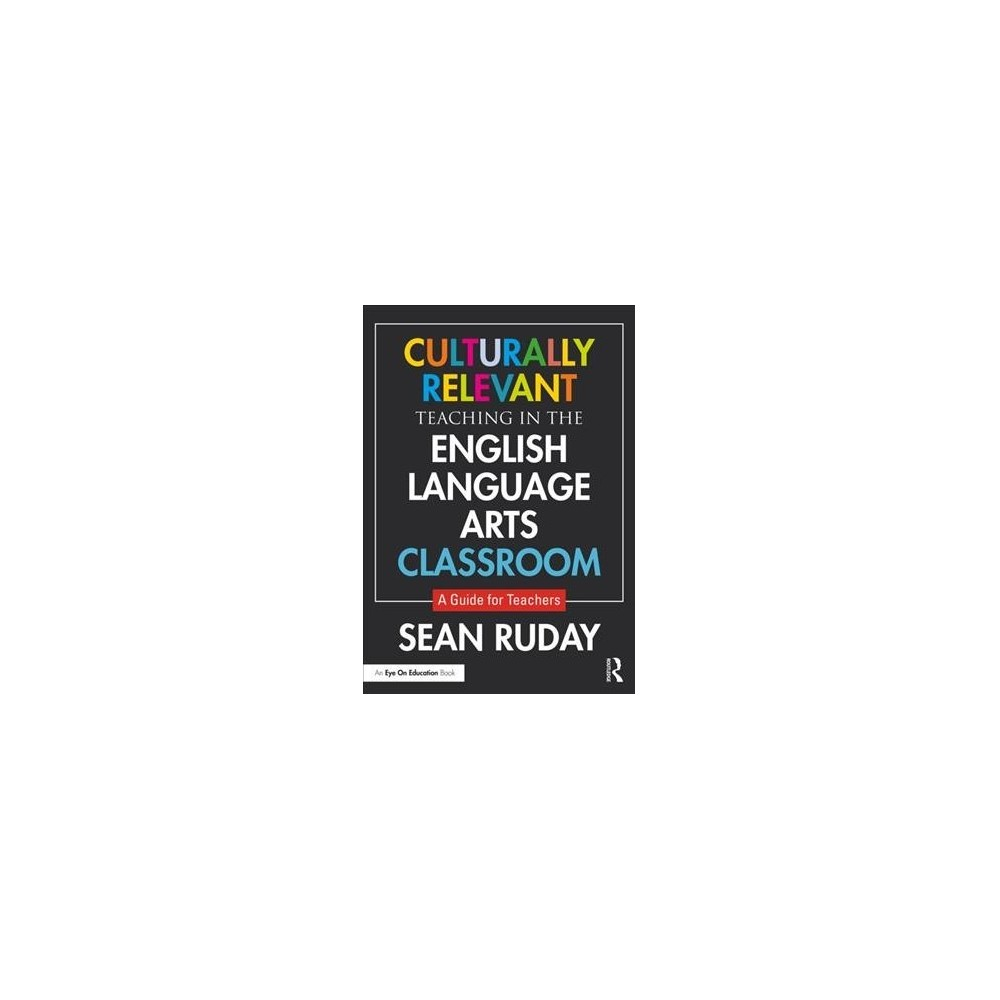 Culturally Relevant Teaching in the English Language Arts Classroom : A Guide for Teachers - (Paperback)