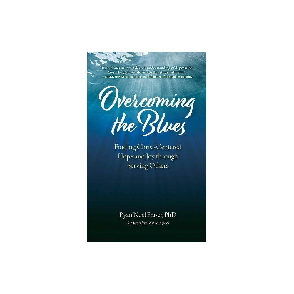 Overcoming The Blues By Ryan Noel Fraser Paperback