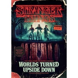 Stranger Things: Worlds Turned Upside Down : The Official Behind-the-scenes Companion -  (Hardcover)