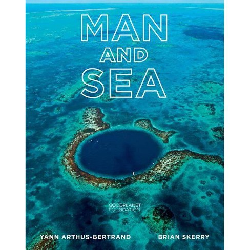 Man and Sea - by  Yann Arthus-Bertrand & Brian Skerry (Hardcover) - image 1 of 1