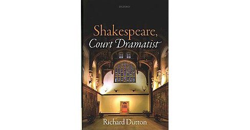 Shakespeare, Court Dramatist (Hardcover) (Richard Dutton) - image 1 of 1