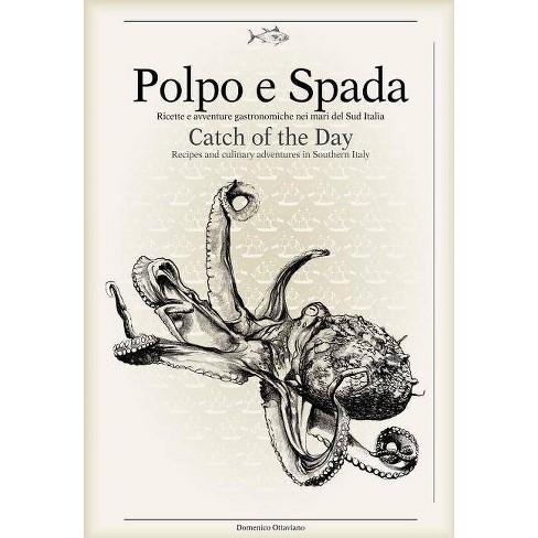 Polpo E Spada: Catch of the Day - by  Domenico Ottaviano (Hardcover) - image 1 of 1