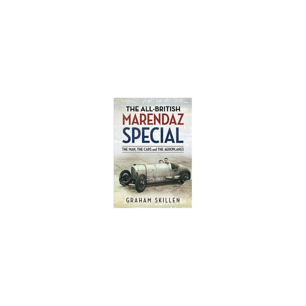All-british Marendaz Special : The Man, the Cars and the Aeroplanes - by Graham Skillen (Paperback)