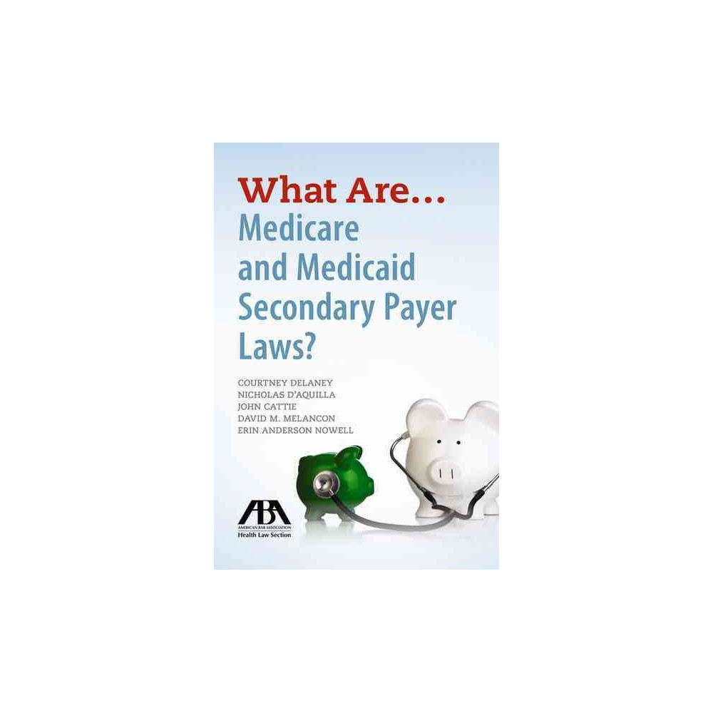 What Are... Medicare and Medicaid Secondary Payer Laws? (Paperback) (Courtney Delaney & Nicholas