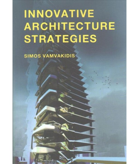Innovative Architecture Strategies : A Guide to Innovative Architectural Strategies With Complex - image 1 of 1