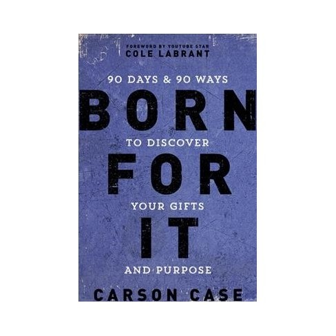 6a5e94d18f92 Born For It   90 Days   90 Ways To Discover Your Gifts And Purpose - By  Carson Case (Hardcover)   Target