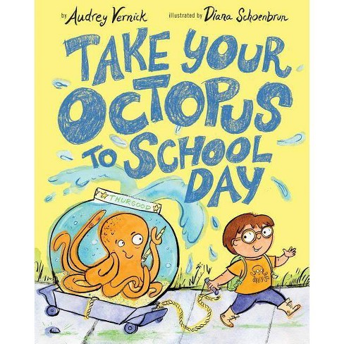 Take Your Octopus to School Day - by  Audrey Vernick (Hardcover) - image 1 of 1