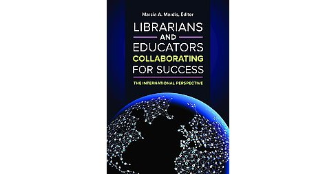 Librarians and Educators Collaborating for Success : The International Perspective (Paperback) (Marcia - image 1 of 1