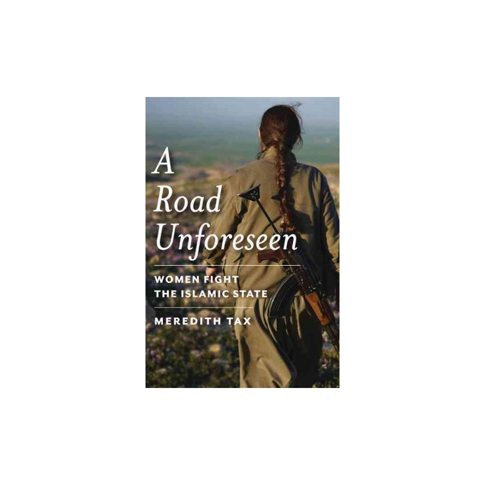 Road Unforeseen : Women Fight the Islamic State (Paperback) (Meredith Tax)