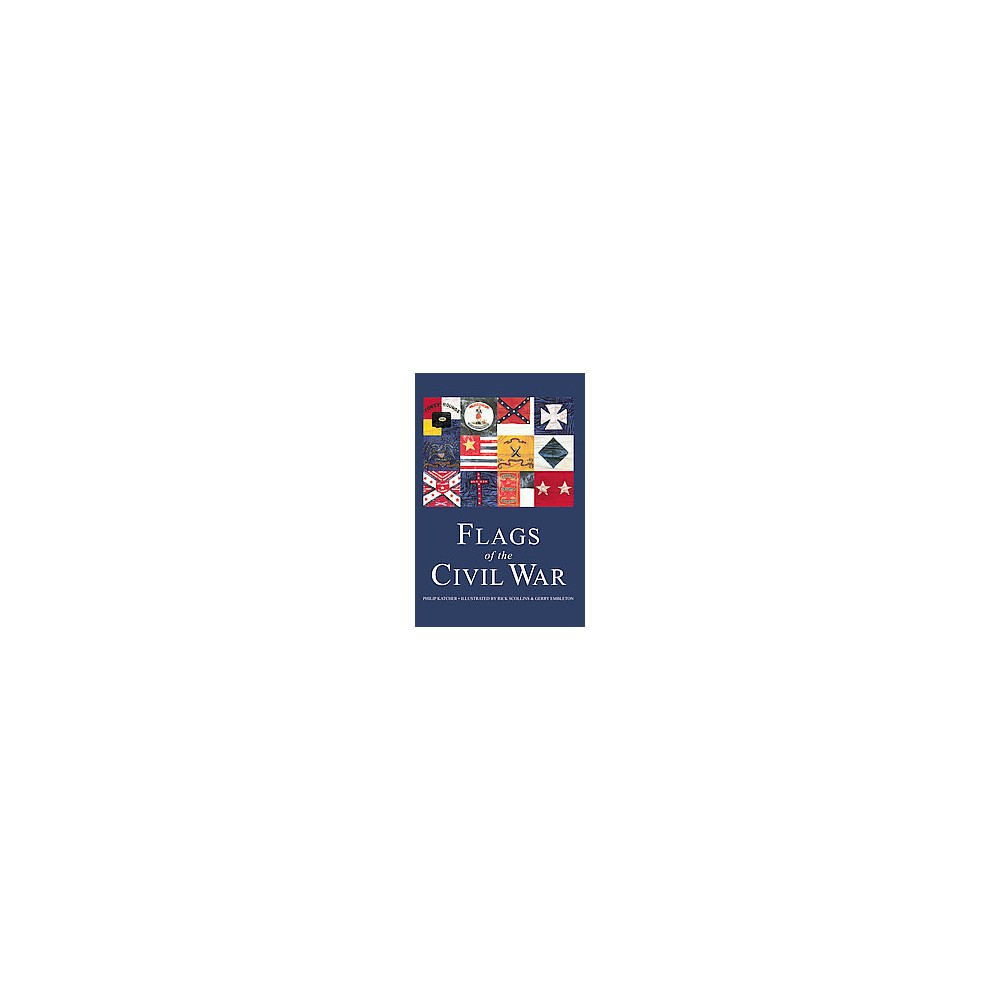 Flags of the Civil War (Hardcover) (Philip Katcher)