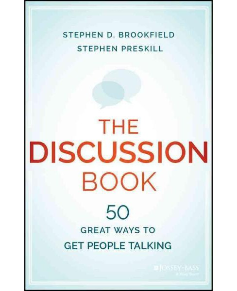 Discussion Book : 50 Great Ways to Get People Talking (Paperback) (Stephen D. Brookfield & Stephen - image 1 of 1