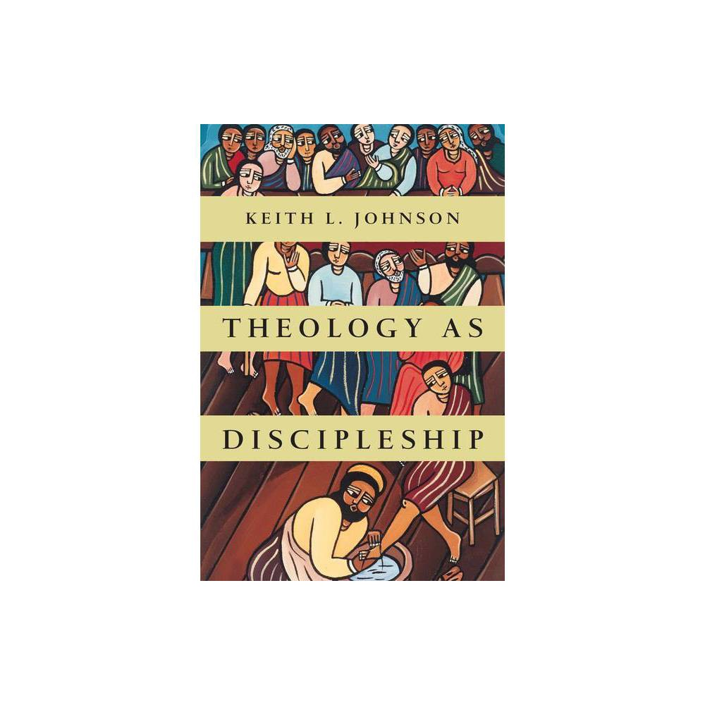 Theology As Discipleship By Keith L Johnson Paperback