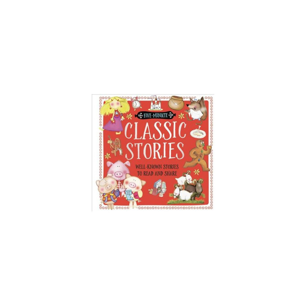 Classic Stories : Well-known Stories to Read and Share - (Five-Minute) (Hardcover)