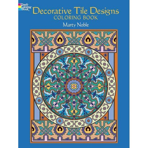 Decorative Tile Designs Coloring Book - (Dover Design Coloring Books) by  Marty Noble (Paperback)