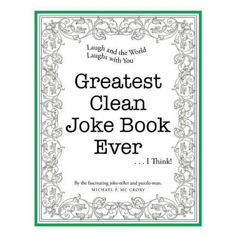 Greatest Clean Joke Book Ever . . . I Think! - by  Michael P MC Crory (Paperback) - image 1 of 1