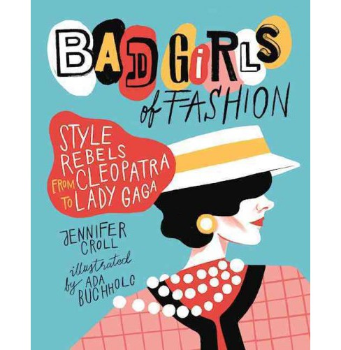 Bad Girls of Fashion : Style Rebels from Cleopatra to Lady Gaga (Reprint) (Paperback) (Jennifer Croll) - image 1 of 1