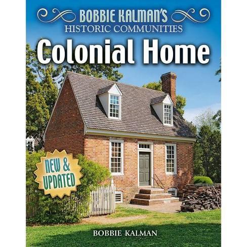 Colonial Home (Revised Edition) - (Historic Communities) by  Bobbie Kalman & John Crossingham - image 1 of 1