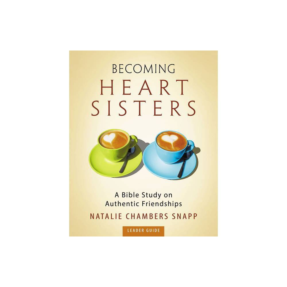 Bing Heart Sisters - Womens Bible Study Leader Guide - by Natalie Chambers Snapp (Paperback)