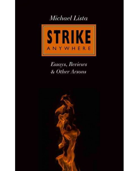 Strike Anywhere : Essays, Reviews & Other Arsons -  by Michael Lista (Paperback) - image 1 of 1