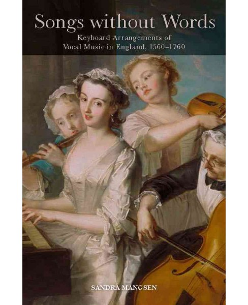 Songs without Words : Keyboard Arrangements of Vocal Music in England, 1560-1760 (Hardcover) (Sandra - image 1 of 1