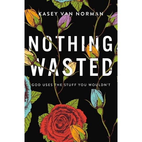 Nothing Wasted - by  Kasey Van Norman (Paperback) - image 1 of 1