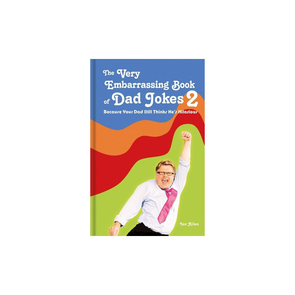 Very Embarrassing Book of Dad Jokes 2 : Because Your Dad Still Thinks He's Hilarious - (Hardcover)