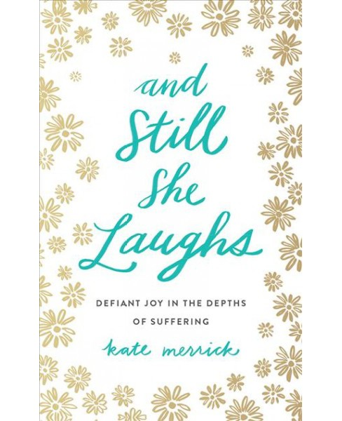 And Still She Laughs : Defiant Joy in the Depths of Suffering (Unabridged) (CD/Spoken Word) (Kate - image 1 of 1
