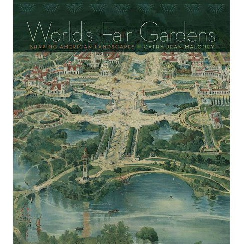 World's Fair Gardens - by  Cathy Jean Maloney (Hardcover) - image 1 of 1