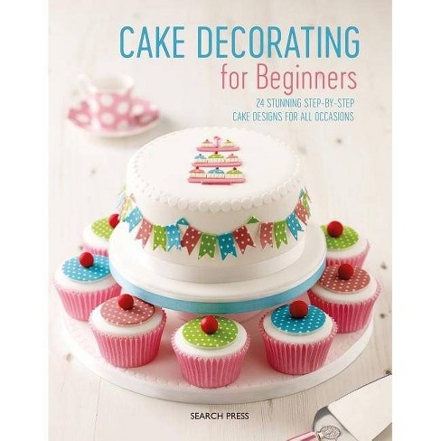 Cake Decorating for Beginners - by  Stephanie Weightman & Christine Flinn (Paperback) - image 1 of 1