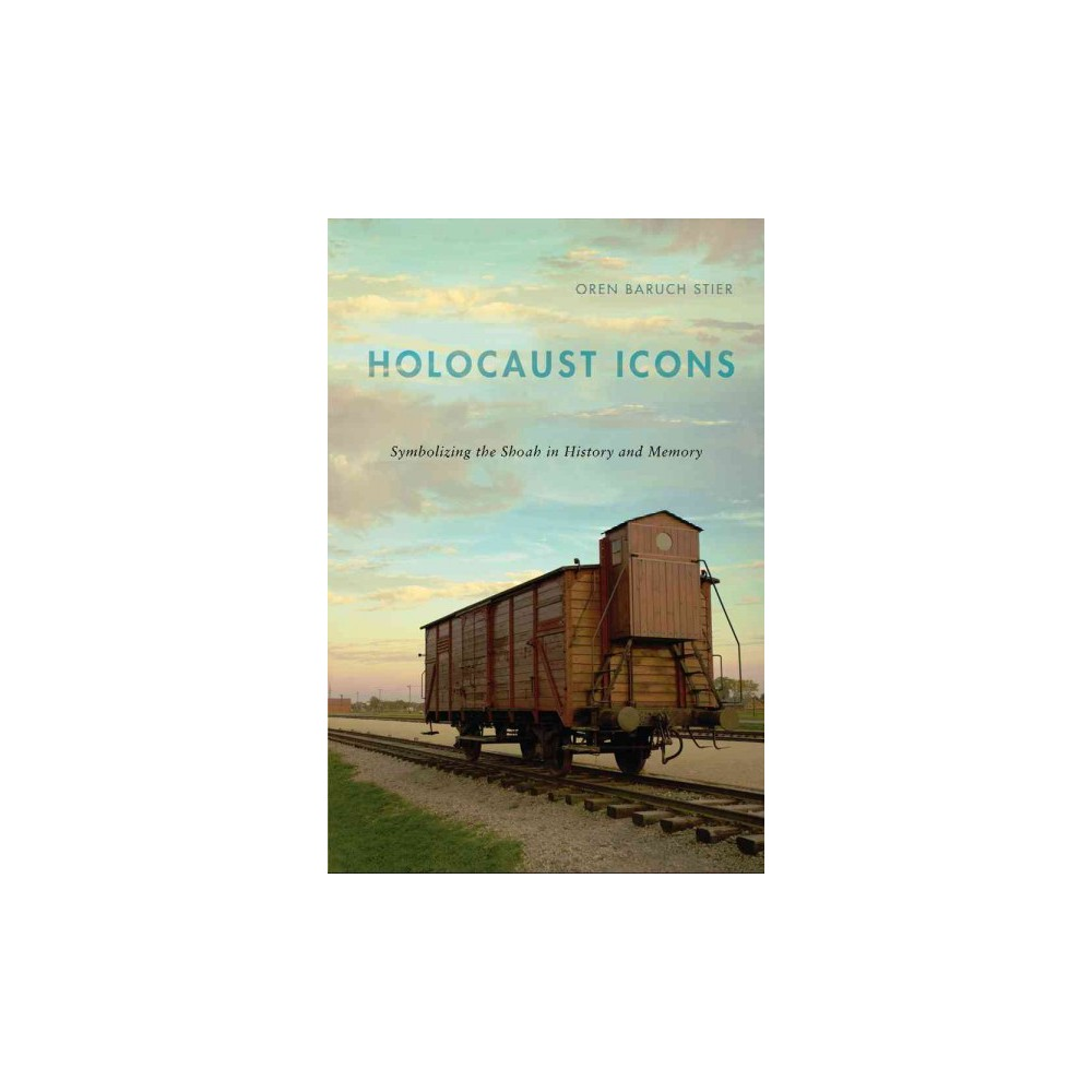 Holocaust Icons : Symbolizing the Shoah in History and Memory (Paperback) (Oren Baruch Stier)