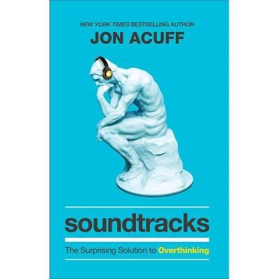 Soundtracks - by  Jon Acuff (Hardcover)
