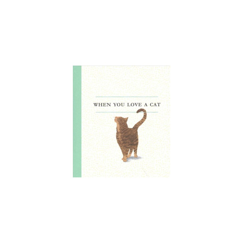 When You Love a Cat - by M. H. Clark (Hardcover)