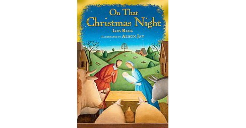 On That Christmas Night (Hardcover) (Lois Rock) - image 1 of 1