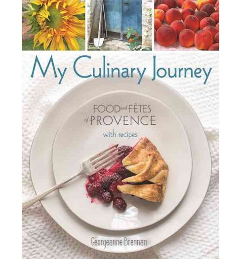 My Culinary Journey : Food and Fetes of Provence With Recipes (Hardcover) (Georgeanne Brennan) - image 1 of 1